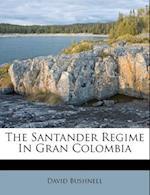 The Santander Regime in Gran Colombia af David Bushnell