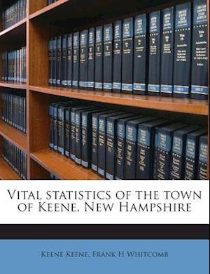 Vital Statistics of the Town of Keene, New Hampshire af Frank H. Whitcomb, Keene Keene