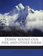 Down 'Round Our Pier, and Other Poems af James M. Woodman