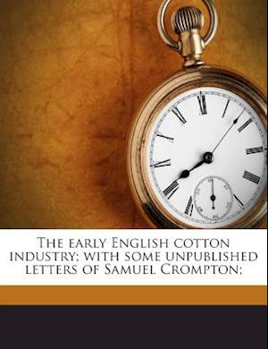 The Early English Cotton Industry; With Some Unpublished Letters of Samuel Crompton; af George William Daniels, Samuel Crompton