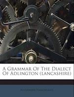 A Grammar of the Dialect of Adlington (Lancashire) af Alexander Hargreaves