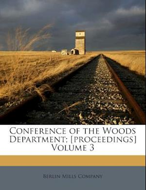 Conference of the Woods Department; [Proceedings] Volume 3 af Berlin Mills Company