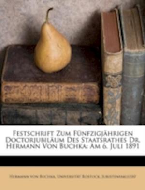 Festschrift Zum Funfzigjahrigen Doctorjubilaum af Hermann Von Buchka