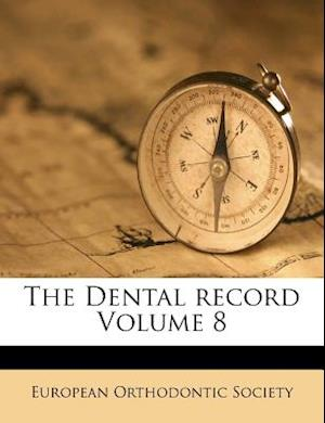 The Dental Record Volume 8 af European Orthodontic Society