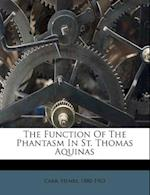 The Function of the Phantasm in St. Thomas Aquinas af Henry Carr, Carr Henry 1880-1963
