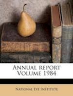 Annual Report Volume 1984 af National Eye Institute