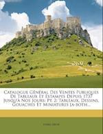 Catalogue General Des Ventes Publiques de Tableaux Et Estampes Depuis 1737 Jusqu'a Nos Jours af Pierre Defer