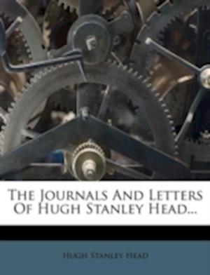 The Journals and Letters of Hugh Stanley Head... af Hugh Stanley Head