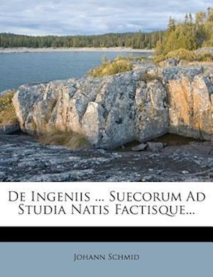 de Ingeniis ... Suecorum Ad Studia Natis Factisque... af Johann Schmid