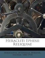 Heracliti Ephesii Reliquiae af Ingram Bywater, Heraclitus Of Ephesus