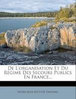 de L'Organisation Et Du R Gime Des Secours Publics En France... af Henri-Jean-Baptiste Davenne