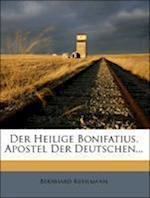 Der Heilige Bonifatius, Apostel Der Deutschen. af Bernhard Kuhlmann