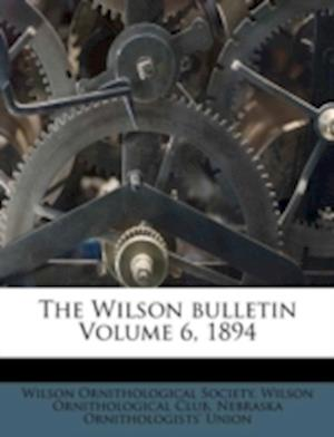 The Wilson Bulletin Volume 6, 1894 af Wilson Ornithological Society, Wilson Ornithological Club, Nebraska Ornithologists Union