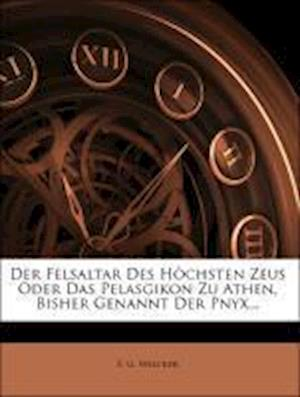 Der Felsaltar Des H Chsten Zeus Oder Das Pelasgikon Zu Athen, Bisher Genannt Der Pnyx... af F. G. Welcker