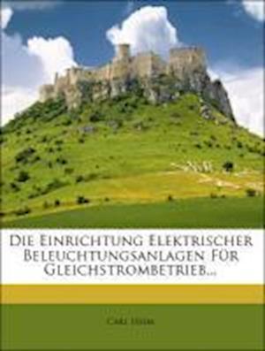 Die Einrichtung Elektrischer Beleuchtungsanlagen Fur Gleichstrombetrieb af Carl Heim