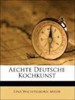 Aechte Deutsche Kochkunst af Lina Wachtelborn Meier