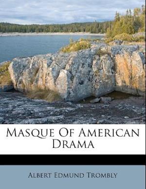Masque of American Drama af Albert Edmund Trombly