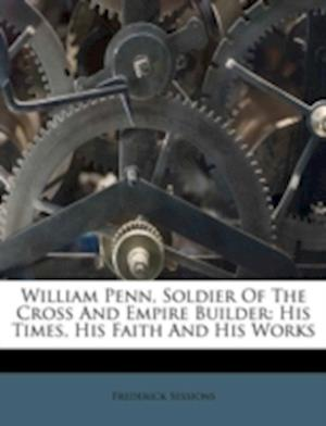 William Penn, Soldier of the Cross and Empire Builder af Frederick Sessions