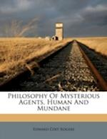 Philosophy of Mysterious Agents, Human and Mundane af Edward Coit Rogers