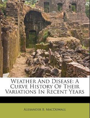 Weather and Disease af Alexander B. Macdowall