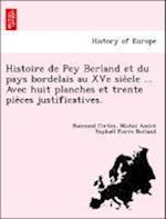 Histoire de Pey Berland Et Du Pays Bordelais Au Xve Sie Cle ... Avec Huit Planches Et Trente Pie Ces Justificatives. af Michel Andre Berland, Raimond Corbin