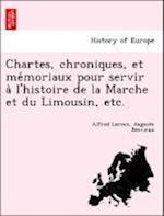 Chartes, Chroniques, Et Me Moriaux Pour Servir A L'Histoire de La Marche Et Du Limousin, Etc. af Auguste Bosvieux, Alfred Leroux