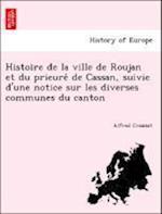 Histoire de La Ville de Roujan Et Du Prieure de Cassan, Suivie D'Une Notice Sur Les Diverses Communes Du Canton af Alfred Crouzat