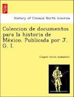 Coleccion de Documentos Para La Historia de Me Xico. Publicada Por J. G. I. af Joaqui N. Garci a. Icazbalceta