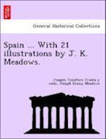 Spain ... with 21 Illustrations by J. K. Meadows. af Joaquin Telesforo De Trueba y. Cosio, Joseph Kenny Meadows