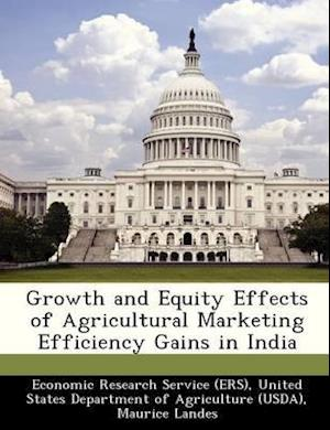 Growth and Equity Effects of Agricultural Marketing Efficiency Gains in India af Mary E. Burfisher, Maurice Landes