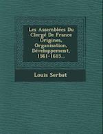 Les Assemblees Du Clerge de France Origines, Organisation, Developpement, 1561-1615... af Louis Serbat