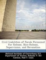 Civil Liabilities of Parole Personnel for Release, Non-Release, Supervision, and Revocation af Rolando V. Del Carmen, Paul T. Louis