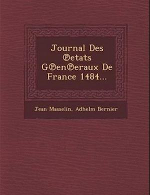 Journal Des Etats G En Eraux de France 1484... af Jean Masselin, Adhelm Bernier