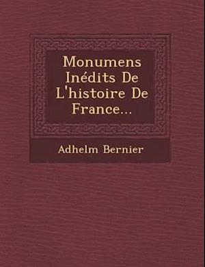 Monumens Inedits de L'Histoire de France... af Adhelm Bernier