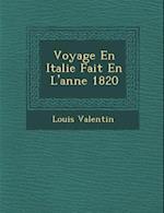 Voyage En Italie Fait En L'Ann E 1820 af Louis Valentin