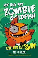 Live and Let Swim (My Big Fat Zombie Goldfish)