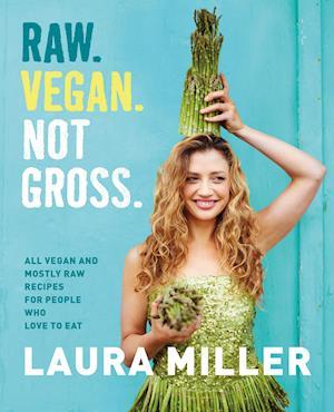 Raw. Vegan. Not Gross. af Laura Miller