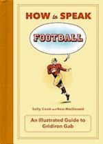 How to Speak Football (How to Speak Sports)