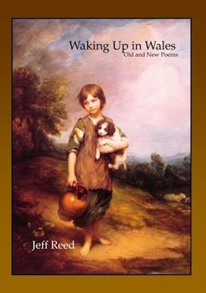 Waking Up in Wales: Old and New Poems af Jeff Reed