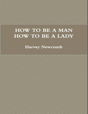 How to Be a Man; How to Be a Lady: A Book for Children, Containing Useful Hints On the Formation of Character af Harvey Newcomb