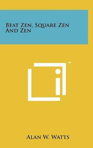 Beat Zen, Square Zen and Zen af Alan W. Watts