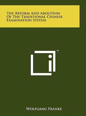 The Reform and Abolition of the Traditional Chinese Examination System af Wolfgang Franke
