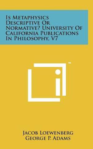Is Metaphysics Descriptive or Normative? University of California Publications in Philosophy, V7 af Jacob Loewenberg