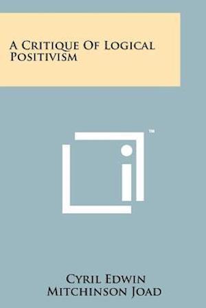 A Critique of Logical Positivism af Cyril Edwin Mitchinson Joad