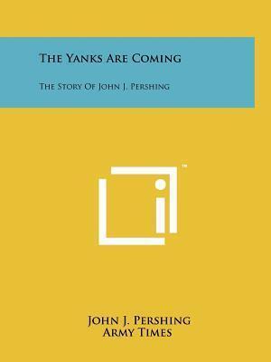 The Yanks Are Coming af John J. Pershing
