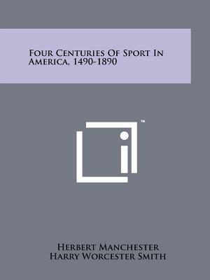 Four Centuries of Sport in America, 1490-1890 af Herbert Manchester