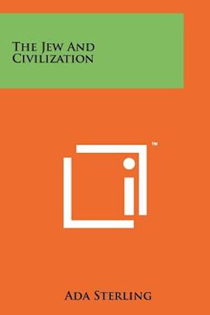 The Jew and Civilization af Ada Sterling