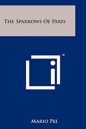The Sparrows of Paris af Mario Pei