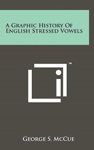 A Graphic History of English Stressed Vowels af George S. McCue