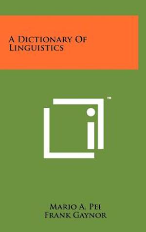 A Dictionary of Linguistics af Frank Gaynor, Mario A. Pei